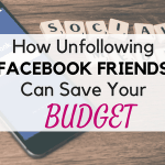 How to Unfollow Facebook and Friends and Why it's Good for your Budget