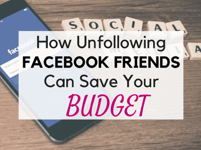 Why You Should Unfollow Facebook Friends to Save Money