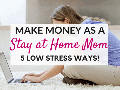 5 Low Stress Ways to Make Money as a Stay at Home Mom – I Make up to $30/Hr!