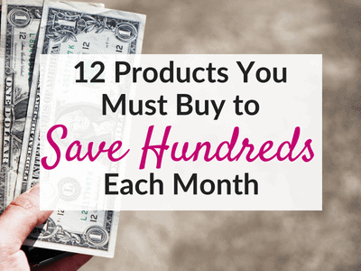 12 Products that Save You Money in the Long Run – Save $100s each month!